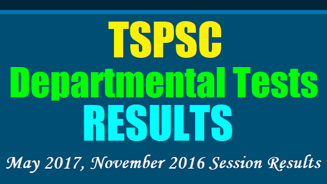 tspsc departmental tests results,ts departmental tests results,telangana state departmental tests results,tspsc departmental tests november 2016 may 2017 session results,ts departmental tests november 2016 may 2017 session results,telangana state departmental tests november 2016 may 2017 session results
