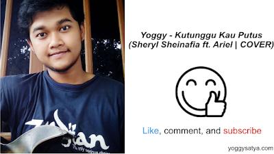 Yoggy - Kutunggu Kau Putus (Sheryl Sheinafia ft. Ariel | COVER)