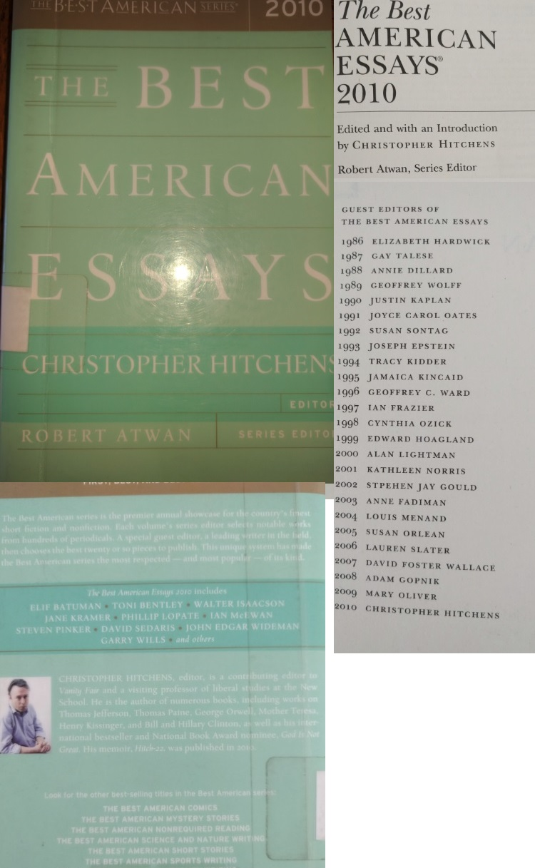 best american essays 2010 table of contents The best american essays is a yearly anthology of magazine articles published  in the united  2010: christopher hitchens 2011: edwidge danticat 2012:  david brooks 2013: cheryl strayed 2014: john  main page contents  featured content current events random article donate to wikipedia  wikipedia store.