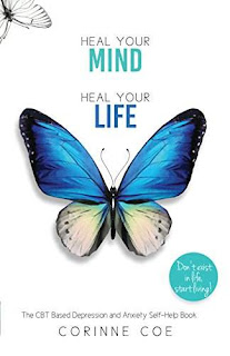 Heal Your Mind Heal Your Life: A Self-help Book For Depression and Anxiety by Corinne Coe