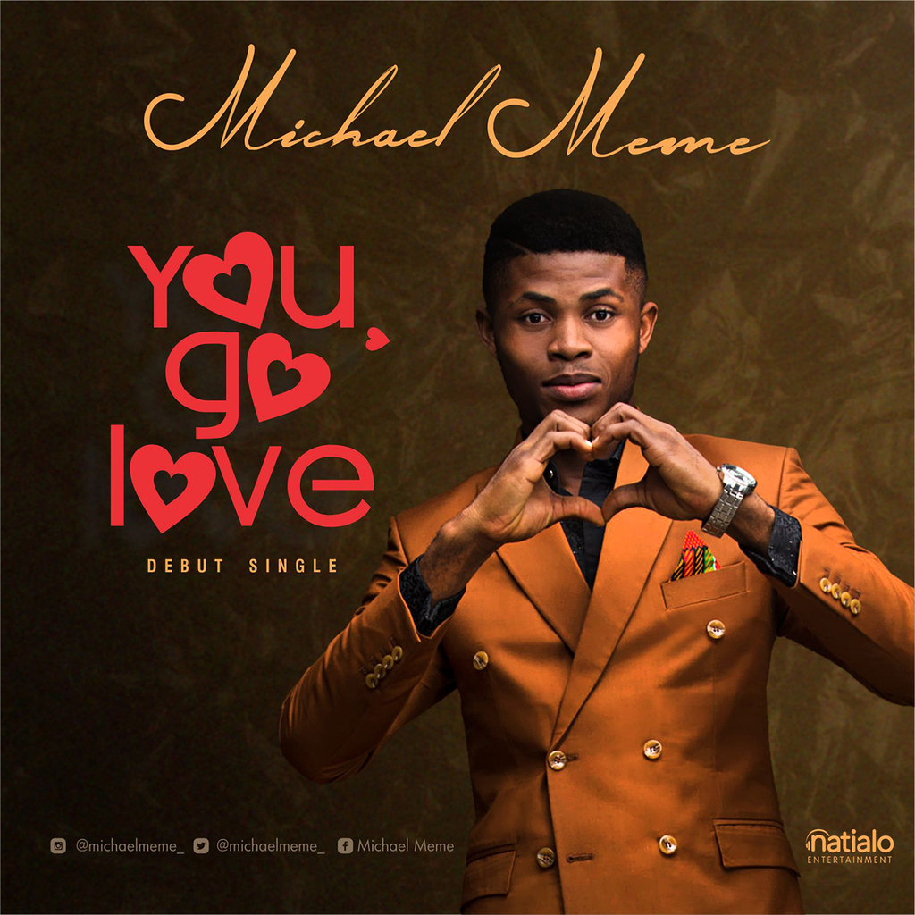 MUSIC DOWNLOAD: Michael Meme - You Go Love [Produced by