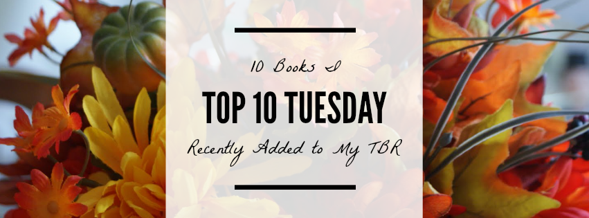 Top 10 Tuesday: 10 Books I Recently Added to My TBR