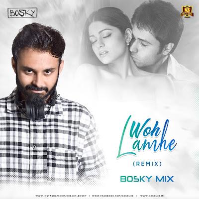 Woh Lamhe (Remix) – Bosky Mix
