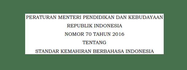 Permendikbud Nomor 70 Tahun 2016 Tentang Standar Kemahiran Berbahasa Indonesia