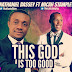 Download Gospel Music: Nathaniel Bassey ft Micah Stampley - This God is good o | @nathanielblow | @micahstampley