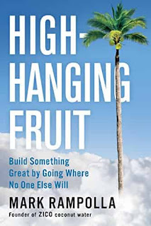 High-Hanging Fruit: Build Something Great by Going Where No One Else Will by Mark Rampolla