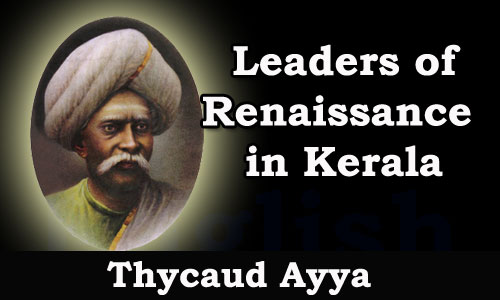 Kerala PSC - Leaders of Renaissance in Kerala - Thycaud Ayya