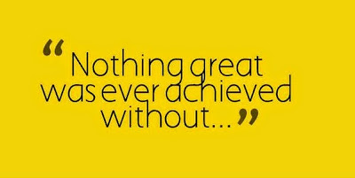 Nothing great was ever achieved without .....