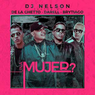 DJ Nelson, De La Ghetto & Darell – Una Mujer (feat. Brytiago) – Single [iTunes Plus AAC M4A]