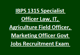 IBPS 1315 Specialist Officer Law, IT, Agriculture Field Officer, Marketing Officer Govt Jobs Recruitment Exam Pattern 2017