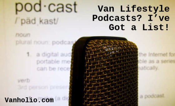 "Closeup of microphone with podcast definition behind. Text says, ""Vandwelling Podcasts? I've Got a List!"" Vanholio.com"