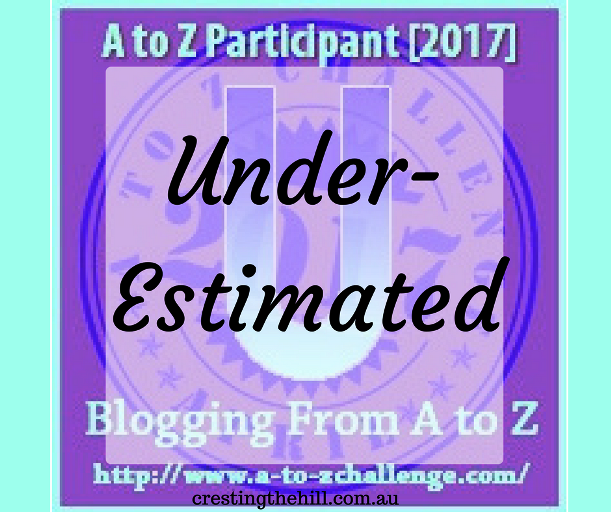 The A-Z Challenge ~ Why Midlife's Fabulous ~ It's Under Estimated