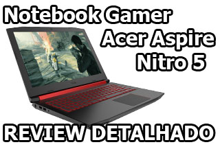 Notebook Gamer Acer Aspire Nitro 5 Review detalhado
