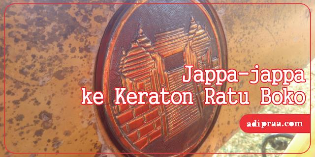 Jappa-jappa ke Keraton Ratu Boko | adipraa.com