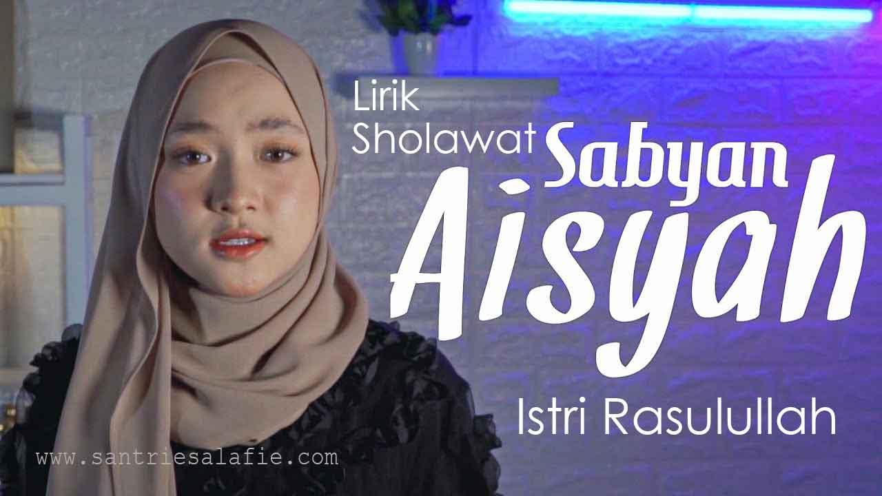 Download Lirik Sholawat Aisyah Istri Rasulullah - Sabyan by Santrie Salafie