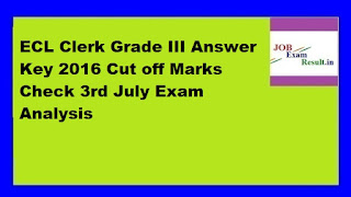 ECL Clerk Grade III Answer Key 2016 Cut off Marks Check 3rd July Exam Analysis