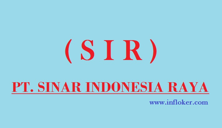 Lowongan Operator Produksi PT. Sinar Indonesia Raya (SIR) Terbaru