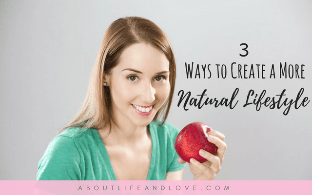 3 Ways to Create a More Natural Lifestyle