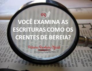VOCÊ EXAMINA AS ESCRITURAS COMO OS CRENTES DE BEREIA?