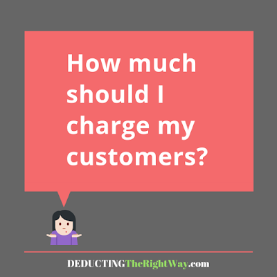 How much should i charge my customers? | www.deductingtherightway.com