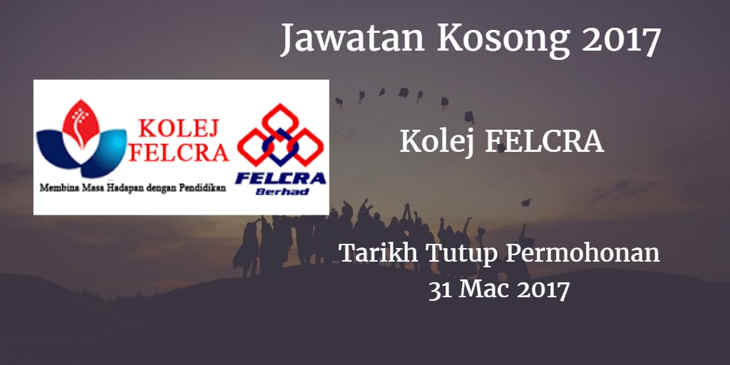 Jawatan Kosong Kolej FELCRA 31 Mac 2017