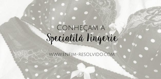 452f66447 Specialità Lingerie - Conhecendo a loja!