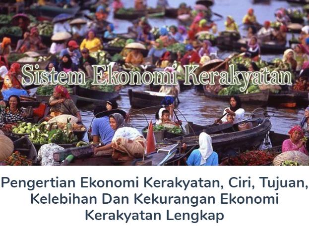 Membahas Materi Ekonomi Kerakyatan Beserta Pengertian, Ciri-ciri, Tujuan, Kelebihan Dan Kekurangannya Terlengkap