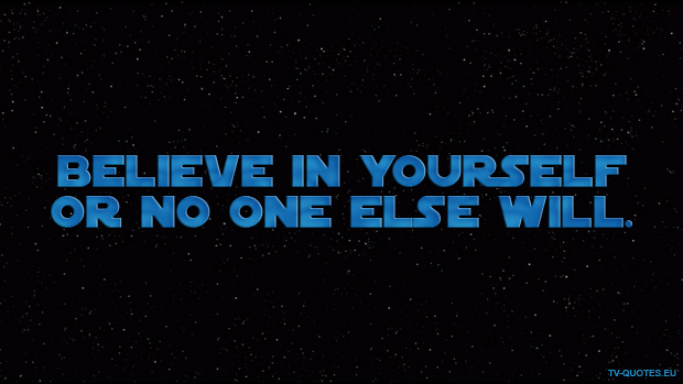 SWTCW - Quote - Believe in yourself or no one else will