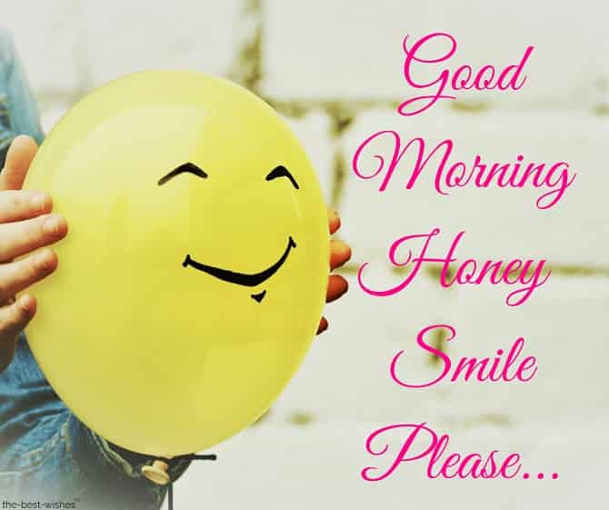good morning honey smile please