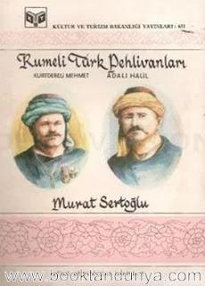 Murat Sertoğlu - Rumeli Türk Pehlivanları: Kurtdereli Mehmet & Adalı Halil (Türk büyükleri dizisi:2)