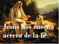 JESÚS NOS ENSEÑA ACERCA DE LA FE