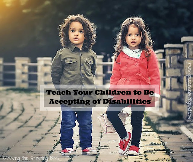 Teach Your Children to be Accepting of Disabilities; Removing the Stumbling Block