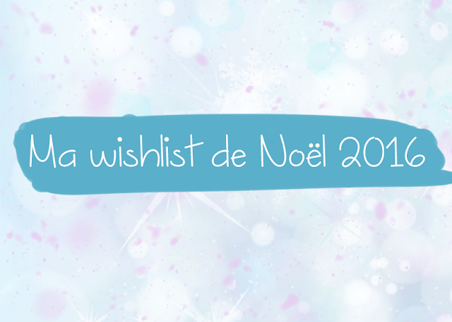 Ma wishlist de Noël 2016 | makeupwonderland29