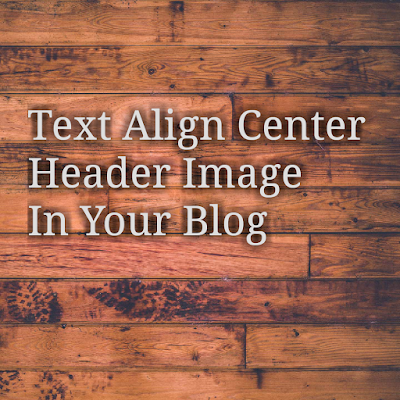 Text Align Center Header Image In Your Blog
