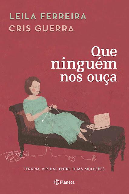 Que ninguém nos ouça: Terapia virtual entre duas mulheres - Leila Ferreira, Cris Guerra