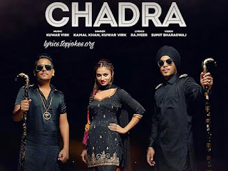 CHADRA SONG: A Latest Punjabi Song in the voice of Kamal Khan feat.  Kunwar Virk.  Music is composed by Kunwar Virk while lyrics is penned by Rajveer.