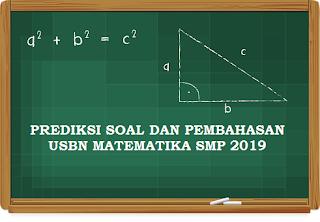 PREDIKSI SOAL DAN PEMBAHASAN USBN MATEMATIKA SMP 2019