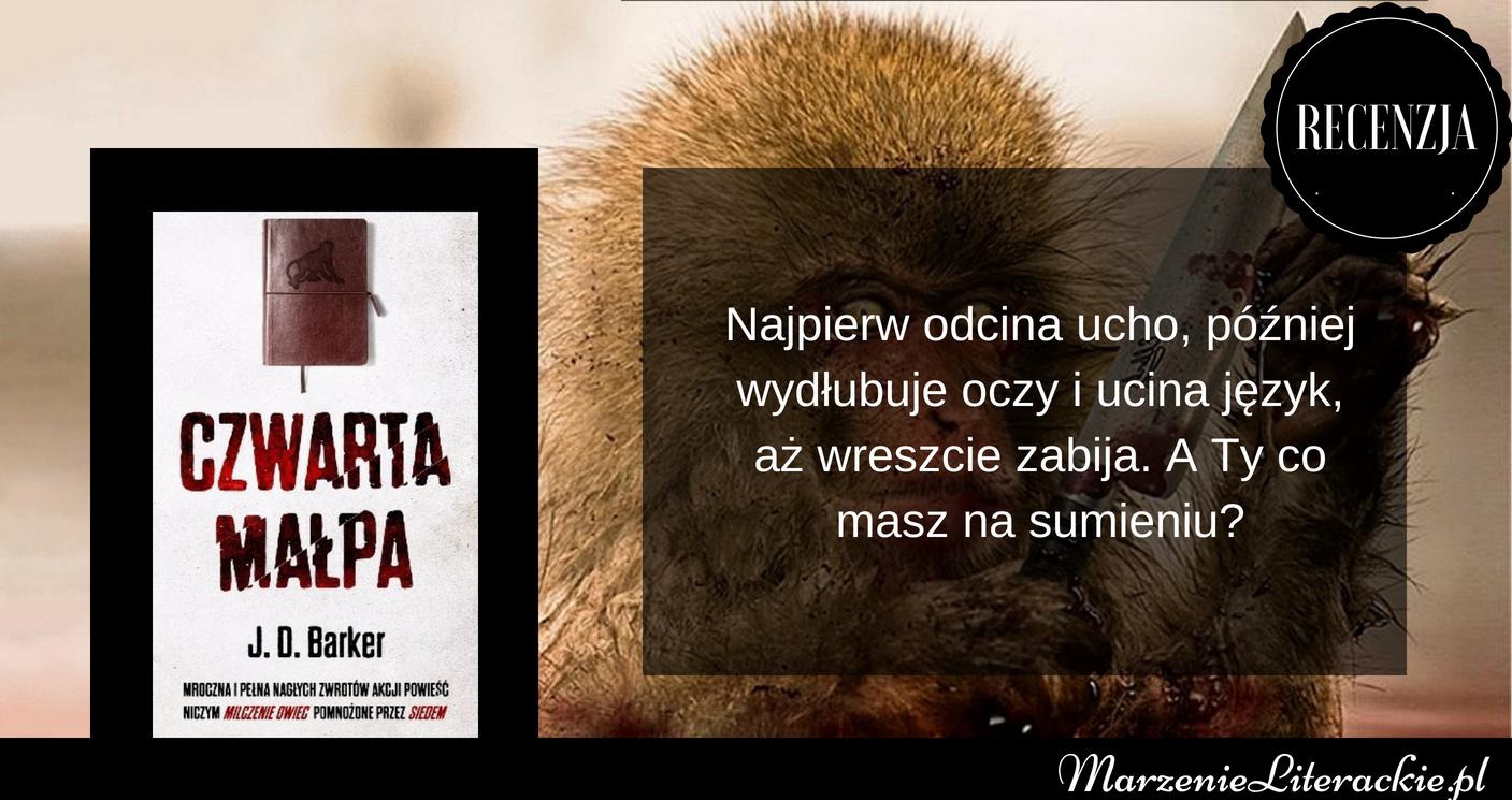 J. D. Barker - Czwarta małpa | Najpierw odcina ucho, później wydłubuje oczy i ucina język, aż wreszcie zabija. A Ty co masz na sumieniu?