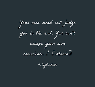 Your own mind will judge you in the end you cant escape your own conscience.