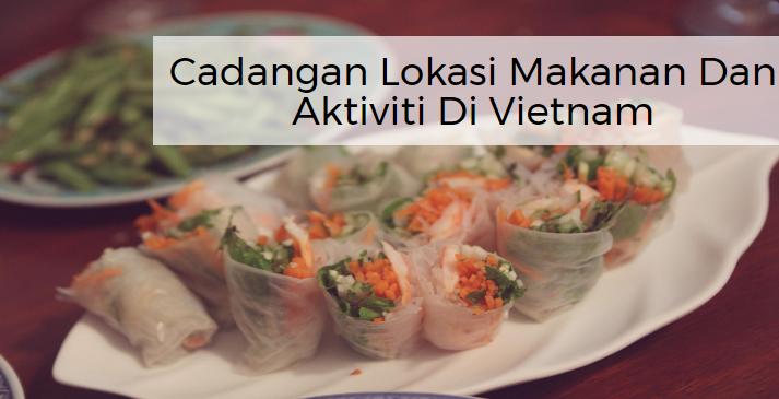 Cadangan Lokasi Makanan Dan Aktiviti Di Vietnam