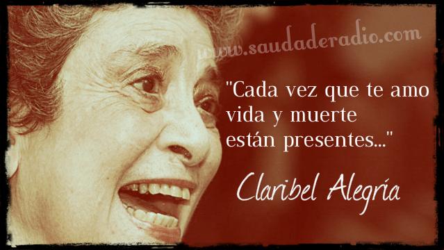 """""""Cada vez que te amo vida y muerte están presentes"""" Claribel Alegría"""