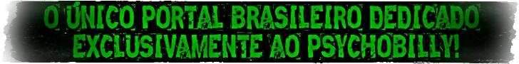 Psychobilly Brasil. O único portal brasileiro dedicado exclusivamente ao Psychobilly