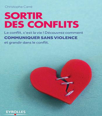 Sortir des conflits : le conflit,c'est la vie ! Découvrez comment communiquer sans violence et grandir dans le conflit en PDF