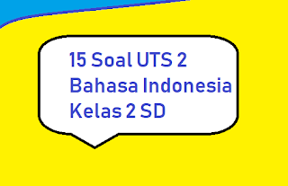 15-soal-uts-2-bahasa-indonesia-kelas-2-sd