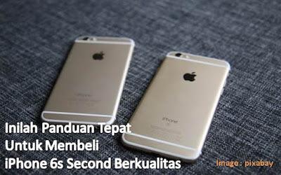 Panduan Tepat Untuk Membeli iPhone 6s Second Berkualitas - Blog Mas Hendra