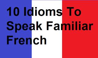 10 Idioms To Speak Familiar French