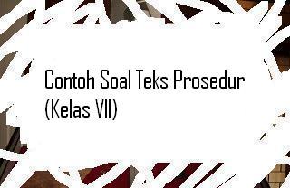 Contoh Soal Teks Prosedur Kelas Vii Pelajaran Bahasa Indonesia