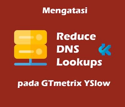Cara Mengatasi Reduce DNS Lookups pada GTmetrix YSlow