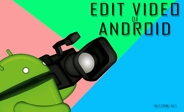 Youtuber Masuk! Begini Cara Edit Video Keren di Android Mudah