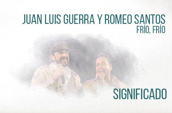 Frío Frío significado de la canción Juan Luis Guerra Romeo Santos.
